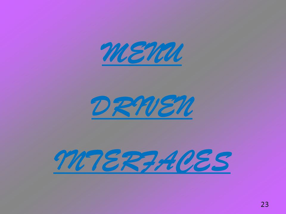 MENU DRIVEN INTERFACES