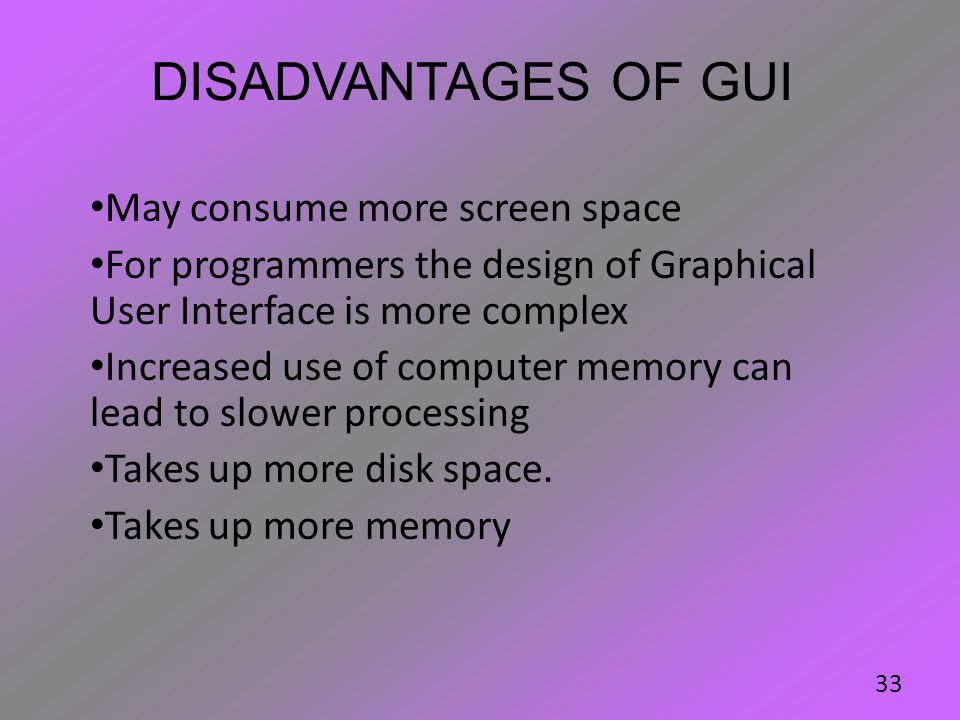 Disadvantages of GUI May consume more screen space