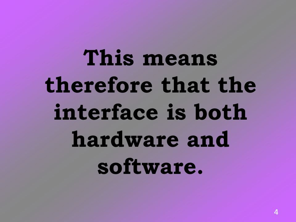 This means therefore that the interface is both hardware and software.