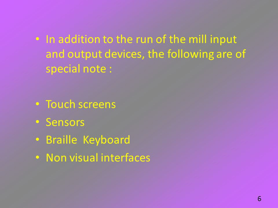 In addition to the run of the mill input and output devices, the following are of special note :