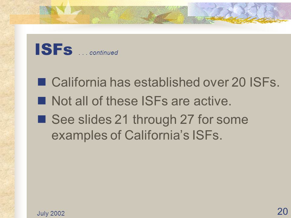 ISFs continued California has established over 20 ISFs.