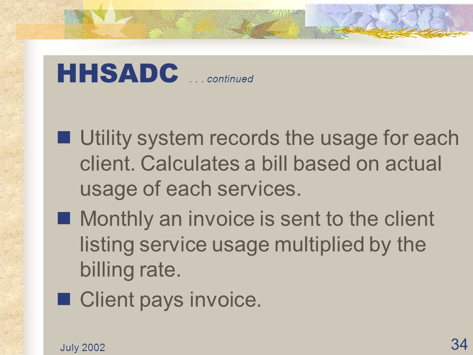 HHSADC . . . continued Utility system records the usage for each client. Calculates a bill based on actual usage of each services.