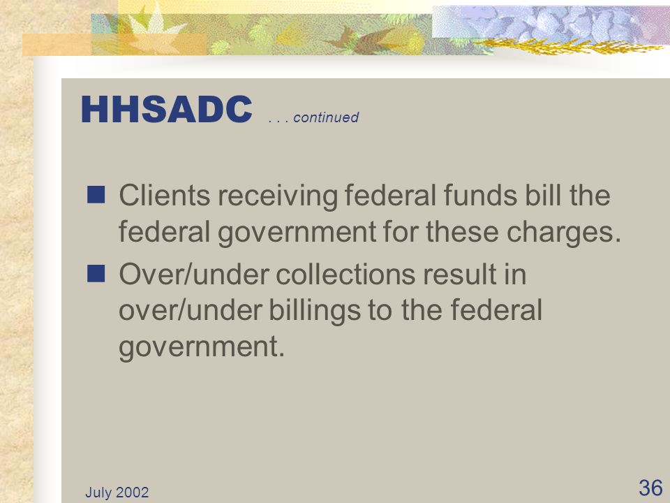 HHSADC . . . continued Clients receiving federal funds bill the federal government for these charges.