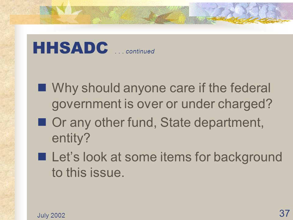 HHSADC . . . continued Why should anyone care if the federal government is over or under charged Or any other fund, State department, entity