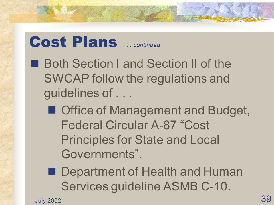 Cost Plans . . . continued Both Section I and Section II of the SWCAP follow the regulations and guidelines of . . .