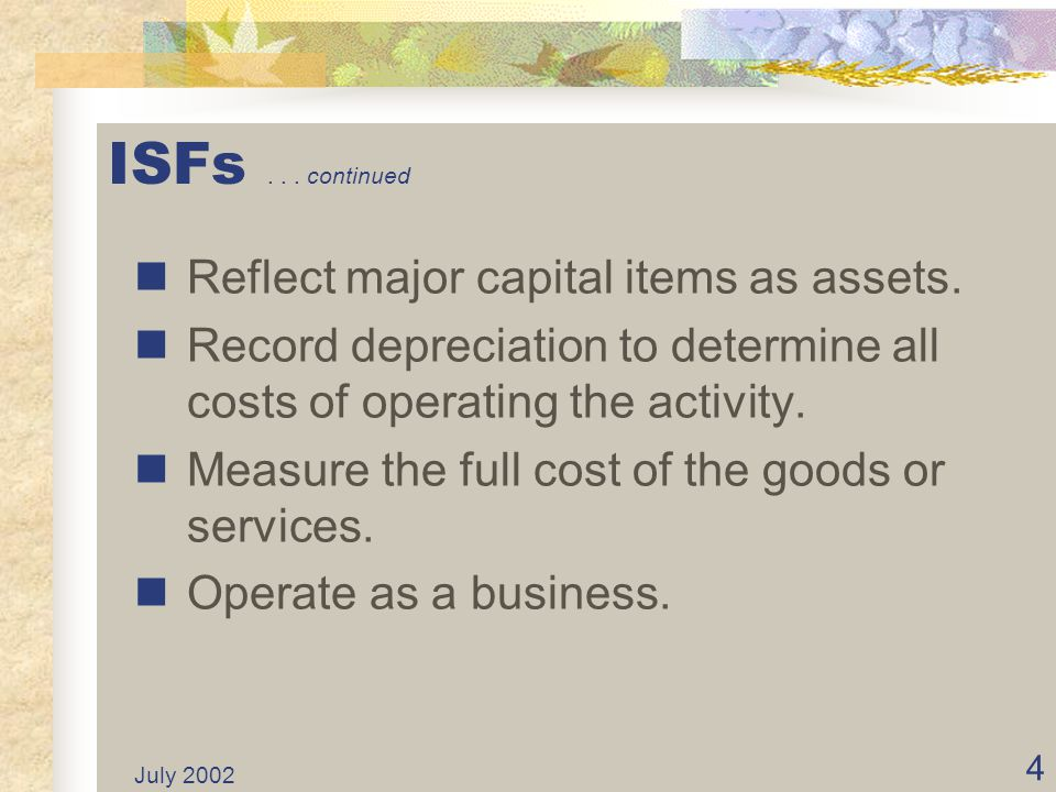 ISFs continued Reflect major capital items as assets.