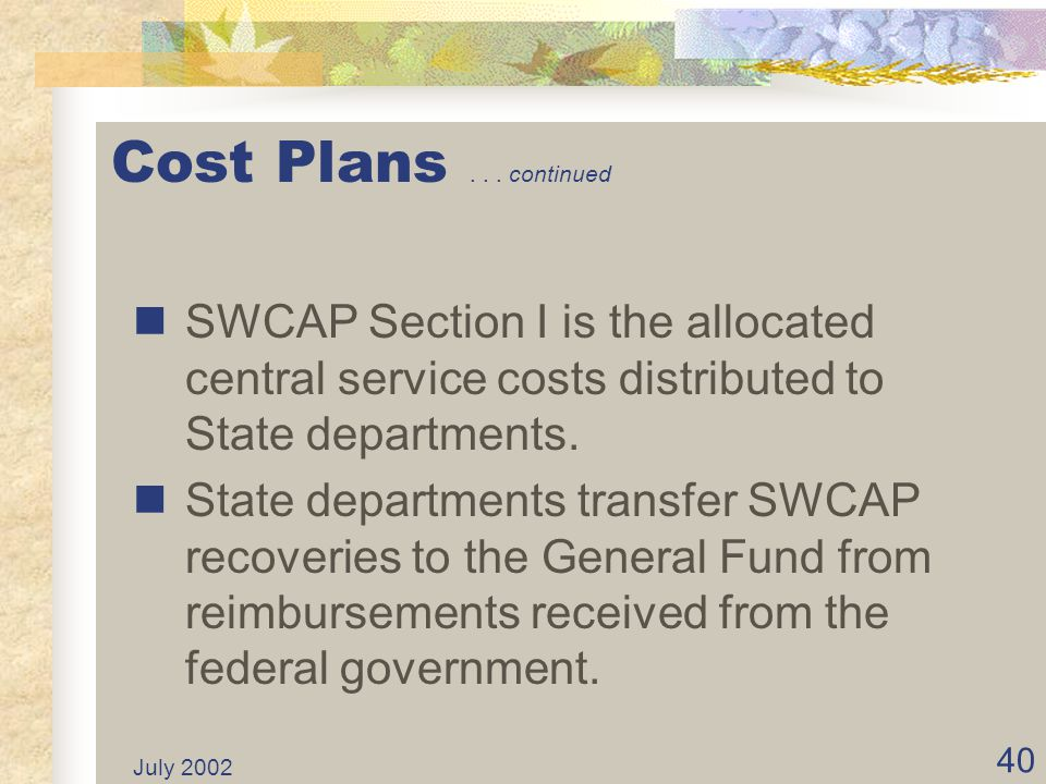 Cost Plans continued SWCAP Section I is the allocated central service costs distributed to State departments.