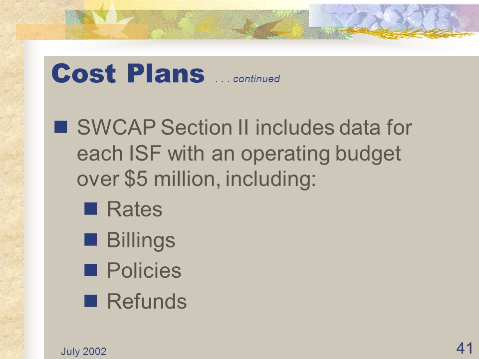 Cost Plans . . . continued SWCAP Section II includes data for each ISF with an operating budget over $5 million, including:
