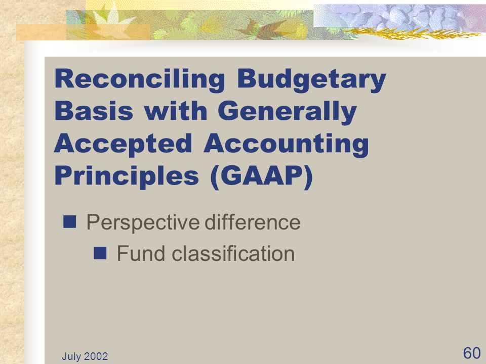 Reconciling Budgetary Basis with Generally Accepted Accounting Principles (GAAP)
