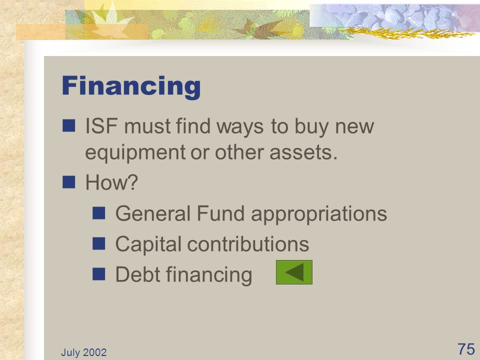 Financing ISF must find ways to buy new equipment or other assets.