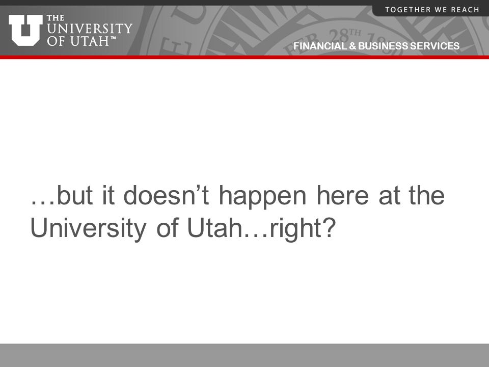 …but it doesn't happen here at the University of Utah…right