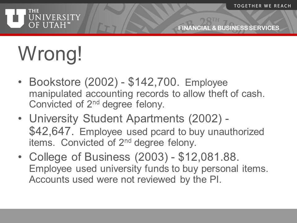 Wrong! Bookstore (2002) - $142,700. Employee manipulated accounting records to allow theft of cash. Convicted of 2nd degree felony.