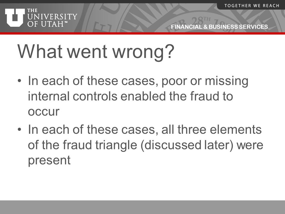 What went wrong In each of these cases, poor or missing internal controls enabled the fraud to occur.