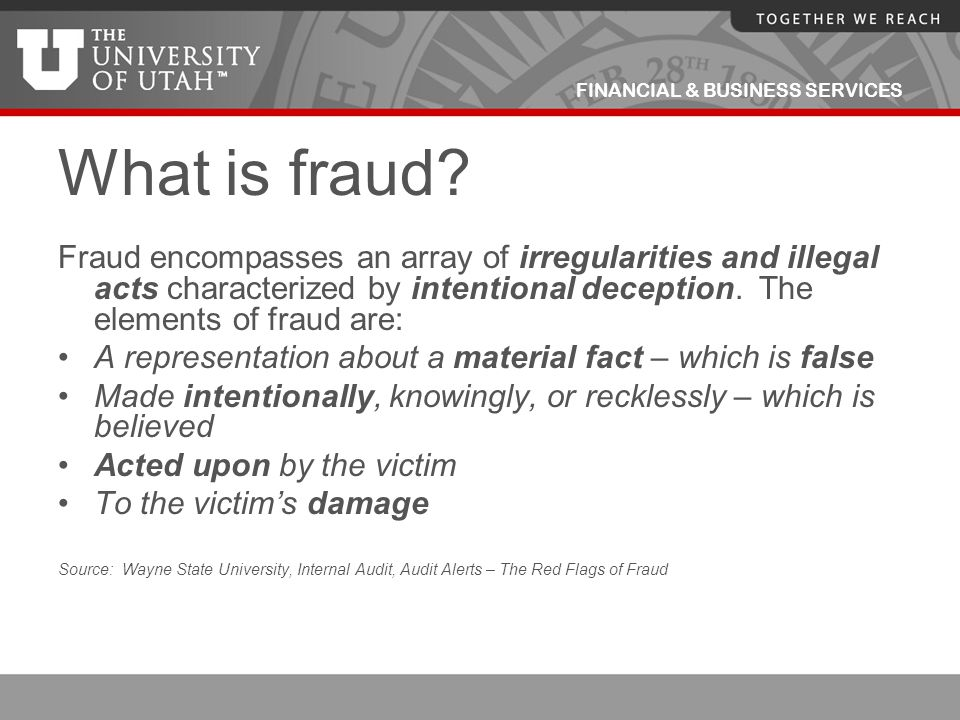 What is fraud Fraud encompasses an array of irregularities and illegal acts characterized by intentional deception. The elements of fraud are: