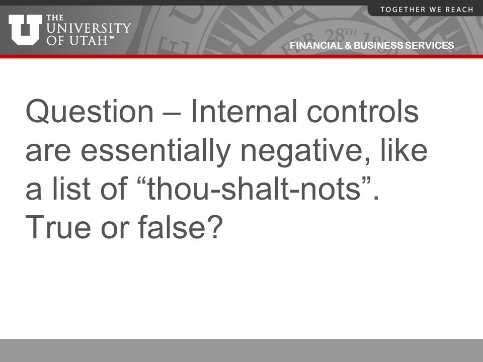Question – Internal controls are essentially negative, like a list of thou-shalt-nots .