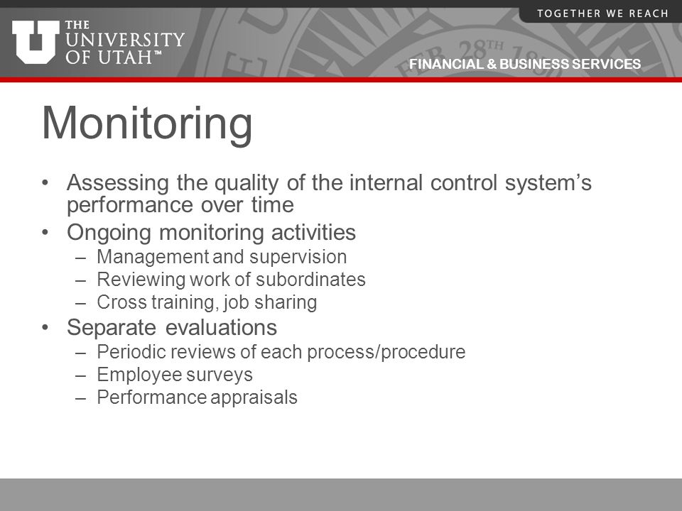 Monitoring Assessing the quality of the internal control system's performance over time. Ongoing monitoring activities.