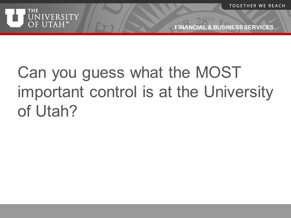 Can you guess what the MOST important control is at the University of Utah