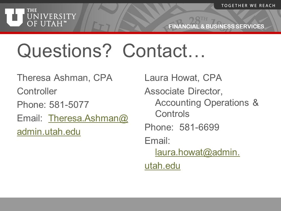 Questions Contact… Theresa Ashman, CPA Controller Phone: 581-5077
