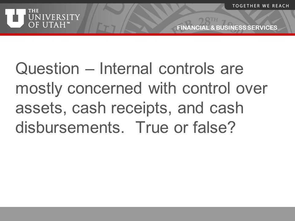 Question – Internal controls are mostly concerned with control over assets, cash receipts, and cash disbursements.