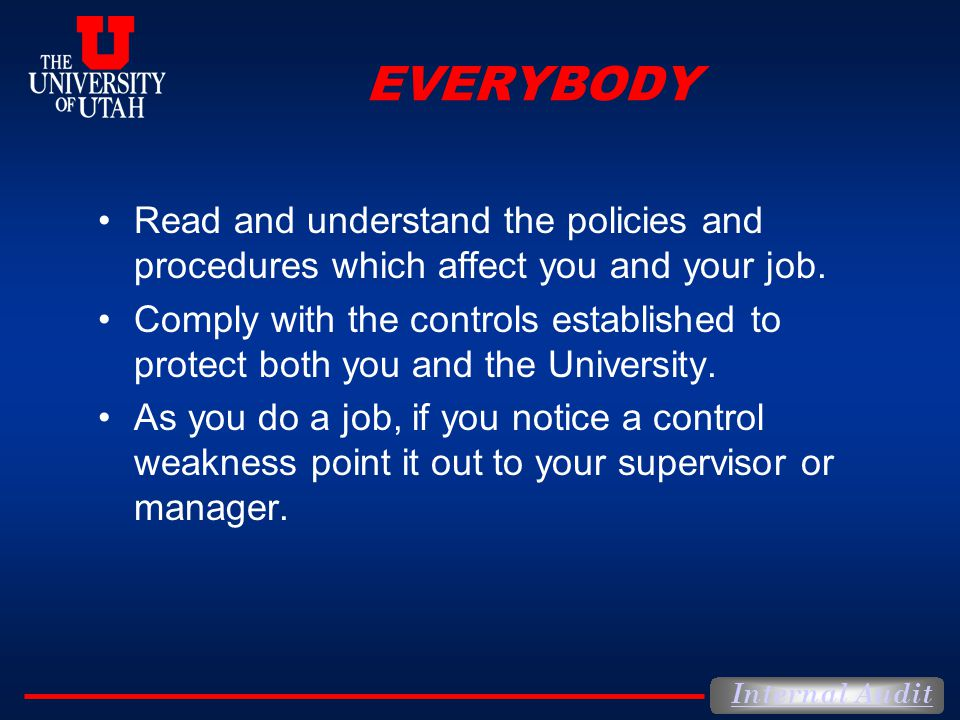EVERYBODY Read and understand the policies and procedures which affect you and your job.