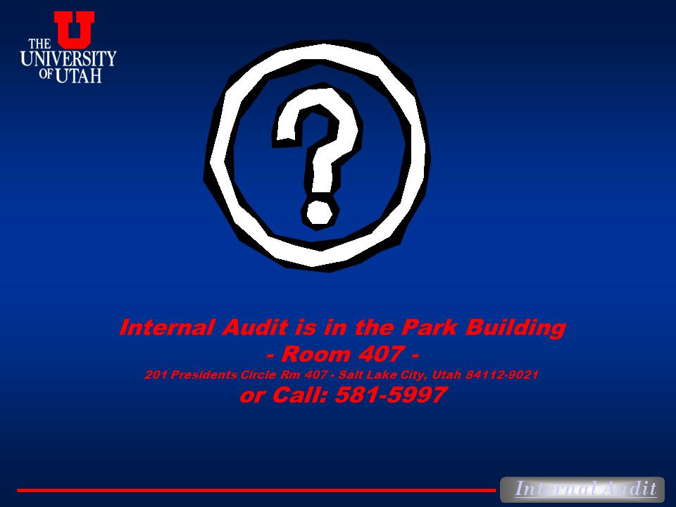 Internal Audit is in the Park Building - Room Presidents Circle Rm Salt Lake City, Utah or Call: