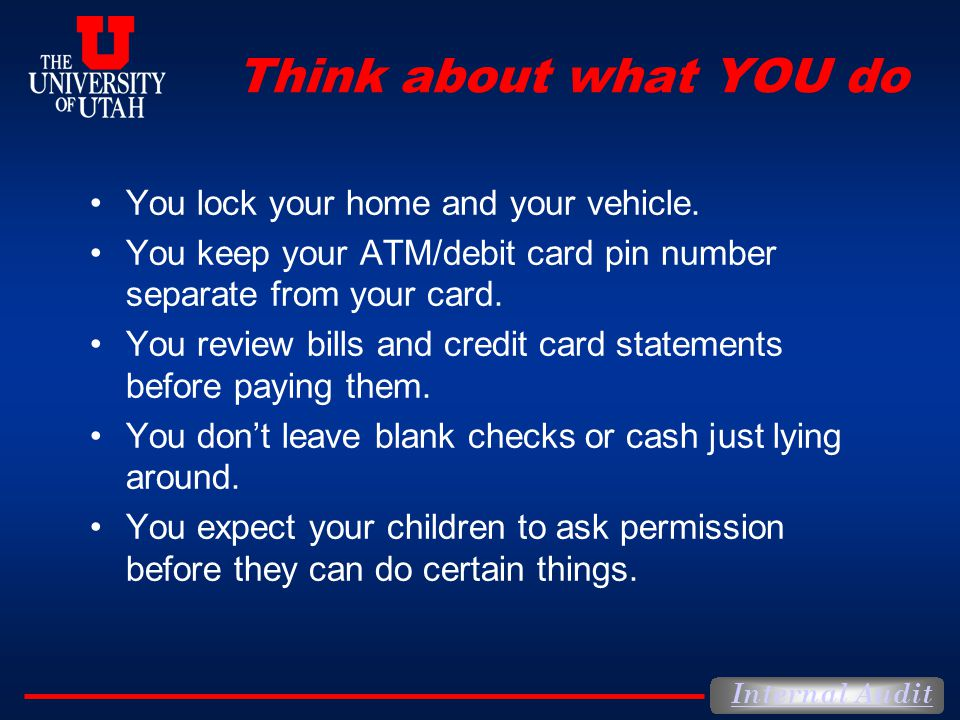 Think about what YOU do You lock your home and your vehicle.