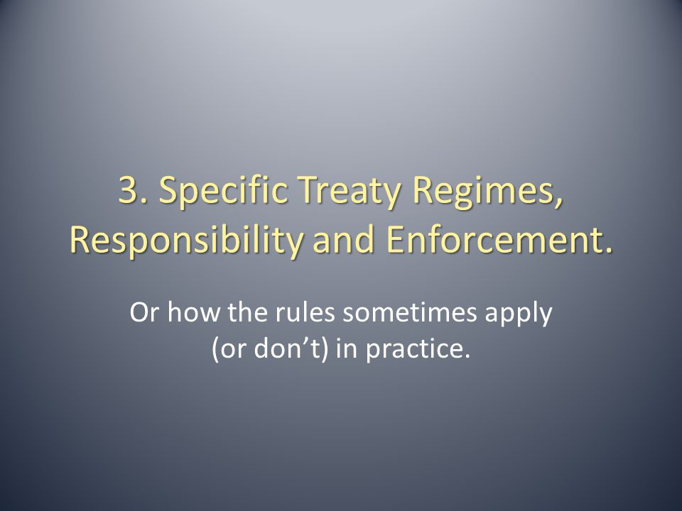 3. Specific Treaty Regimes, Responsibility and Enforcement.