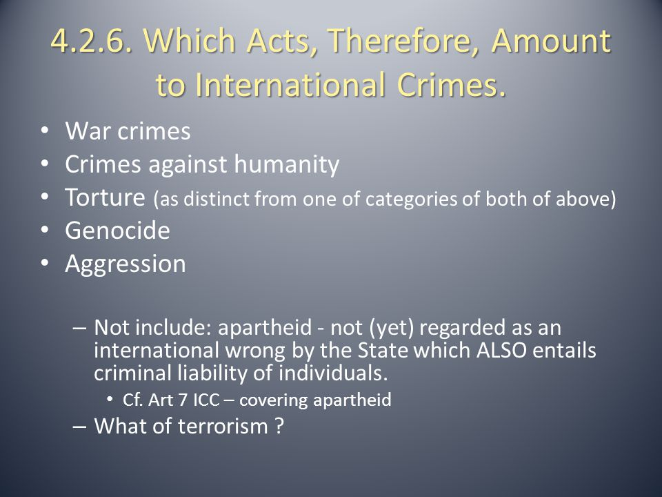 4.2.6. Which Acts, Therefore, Amount to International Crimes.