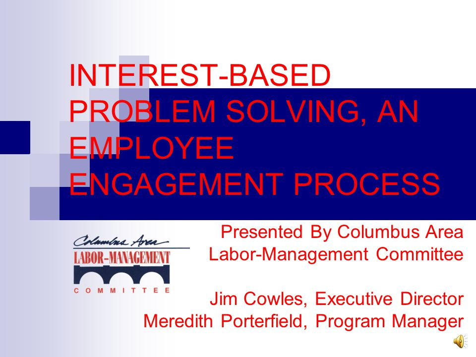 INTEREST-BASED PROBLEM SOLVING, AN EMPLOYEE ENGAGEMENT PROCESS