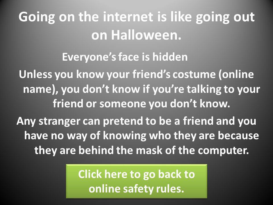 Going on the internet is like going out on Halloween.