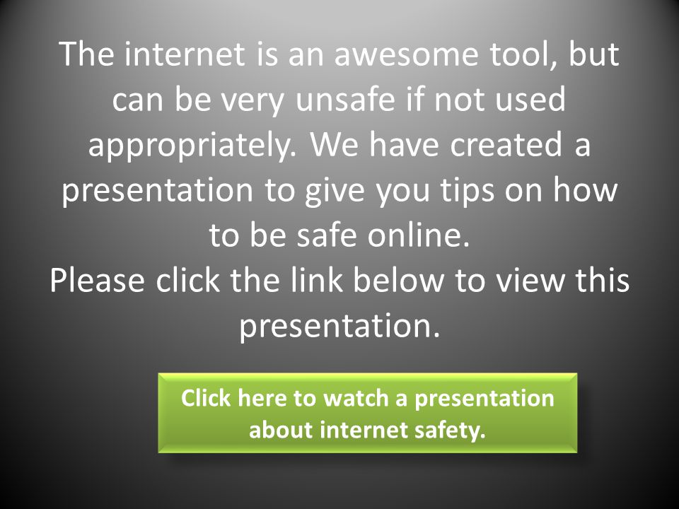 Click here to watch a presentation about internet safety.