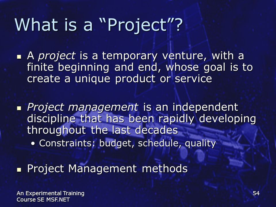 What is a Project A project is a temporary venture, with a finite beginning and end, whose goal is to create a unique product or service.