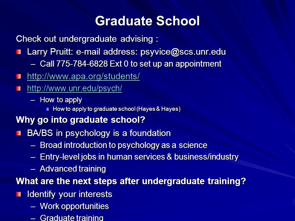Graduate School Check out undergraduate advising :