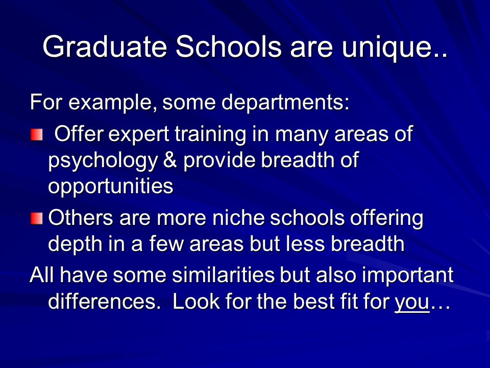 Graduate Schools are unique..