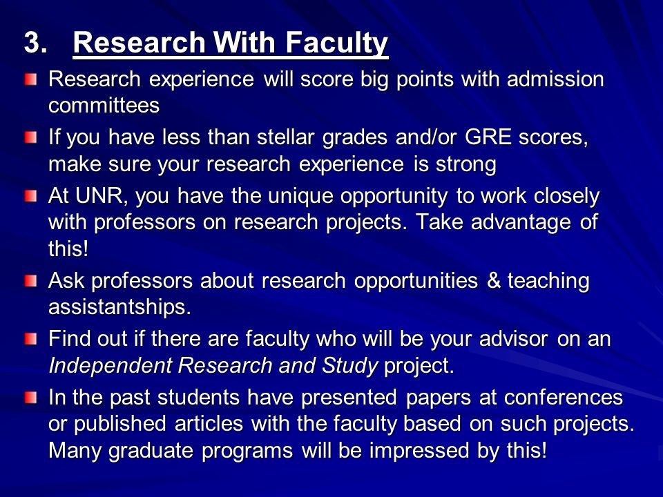 3. Research With Faculty Research experience will score big points with admission committees.