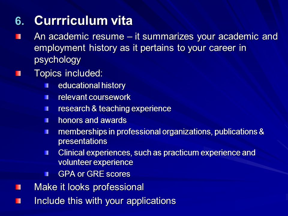 Currriculum vita An academic resume – it summarizes your academic and employment history as it pertains to your career in psychology.