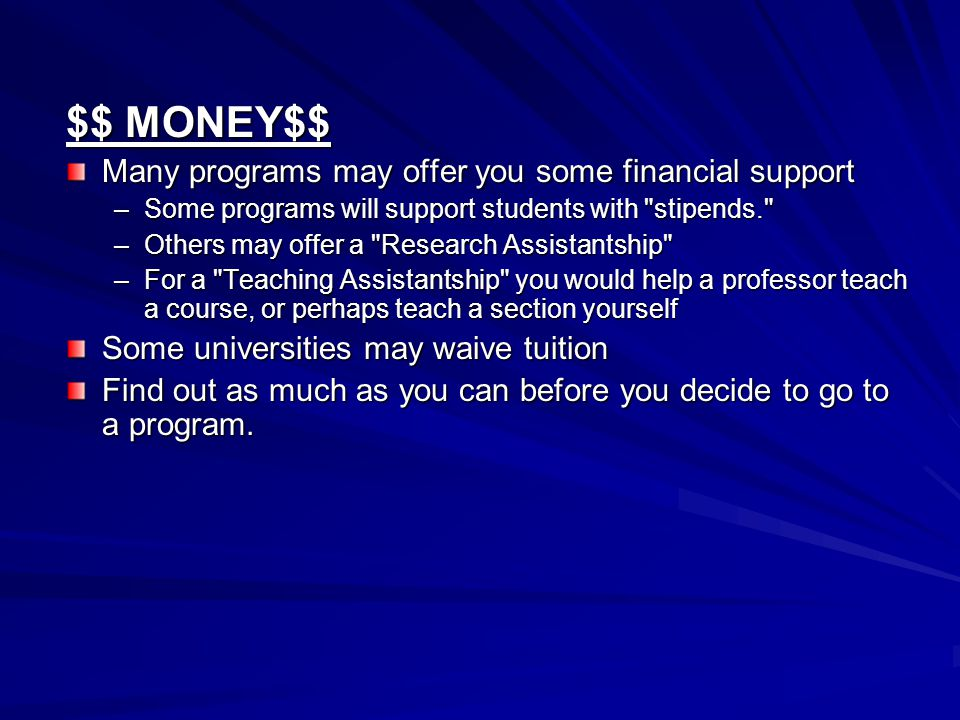 $$ MONEY$$ Many programs may offer you some financial support