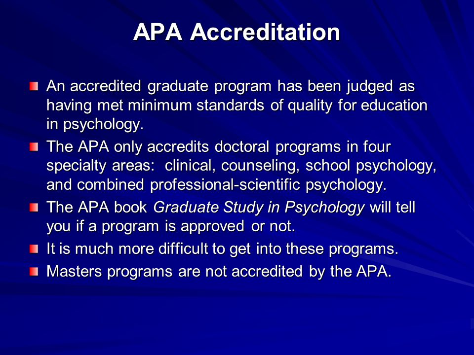 APA Accreditation An accredited graduate program has been judged as having met minimum standards of quality for education in psychology.
