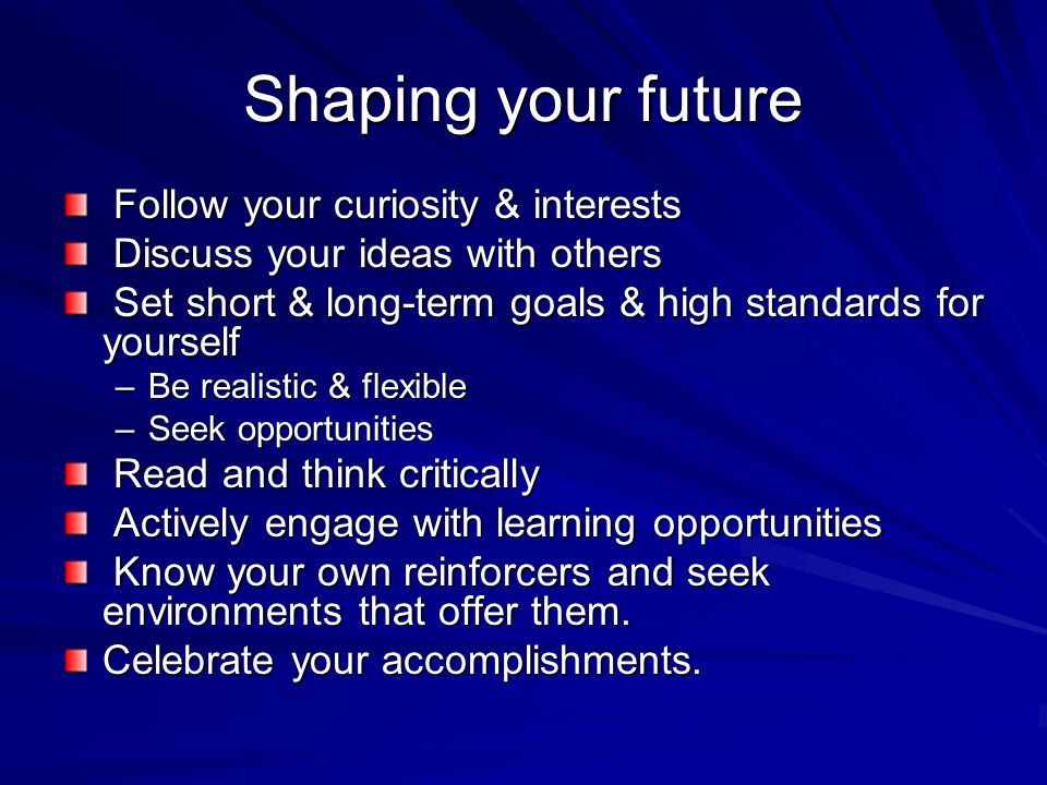 Shaping your future Follow your curiosity & interests