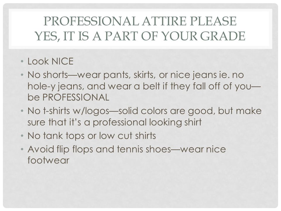 Professional attire please yes, it is a part of your grade