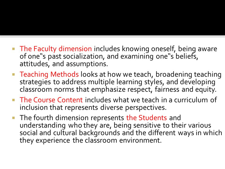 "The Faculty dimension includes knowing oneself, being aware of one""s past socialization, and examining one""s beliefs, attitudes, and assumptions."