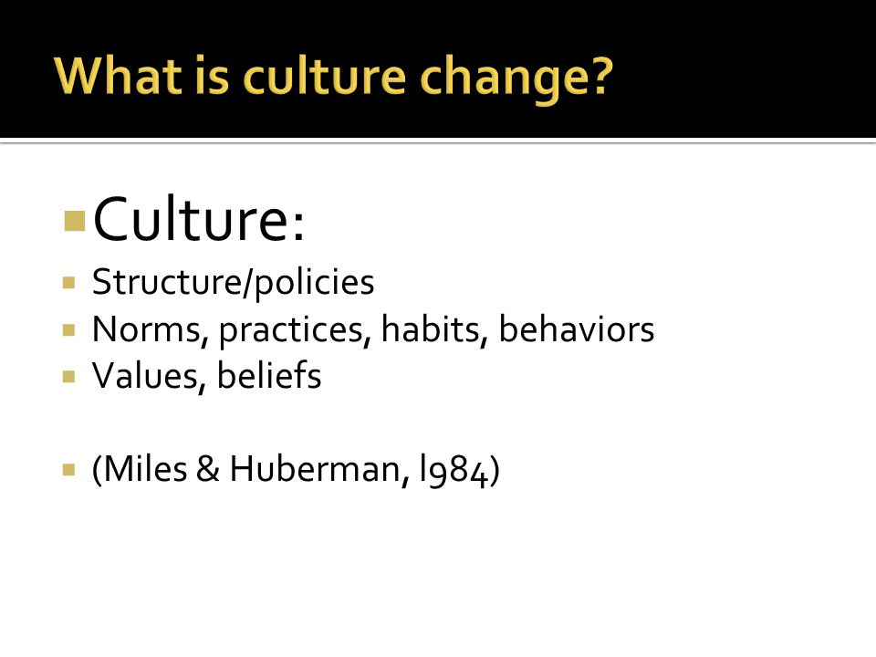 Culture: What is culture change Structure/policies