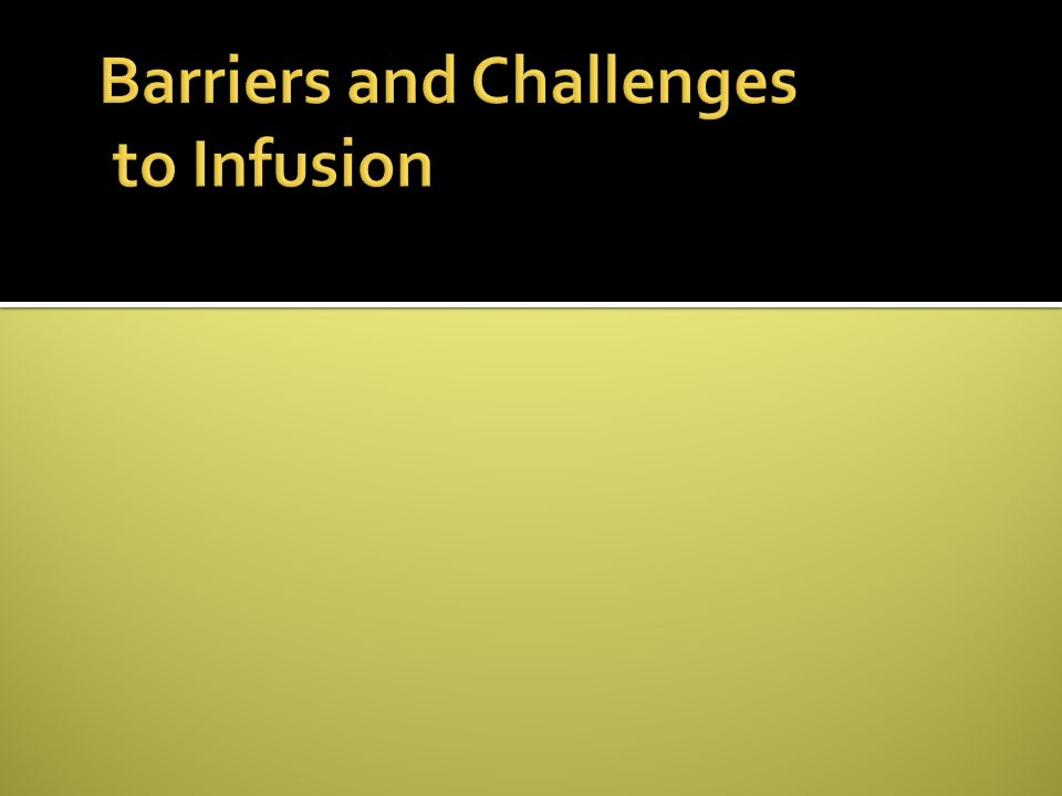 Barriers and Challenges to Infusion