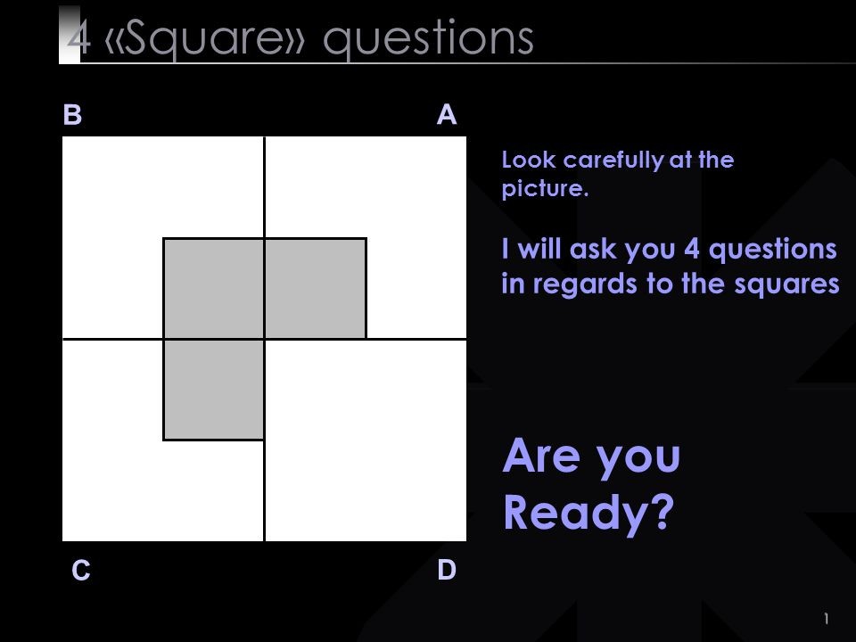 4 «Square» questions Are you Ready B A