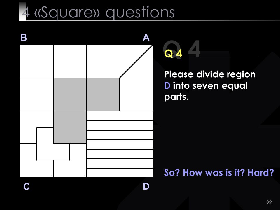 Q 4 4 «Square» questions Q 4 B A