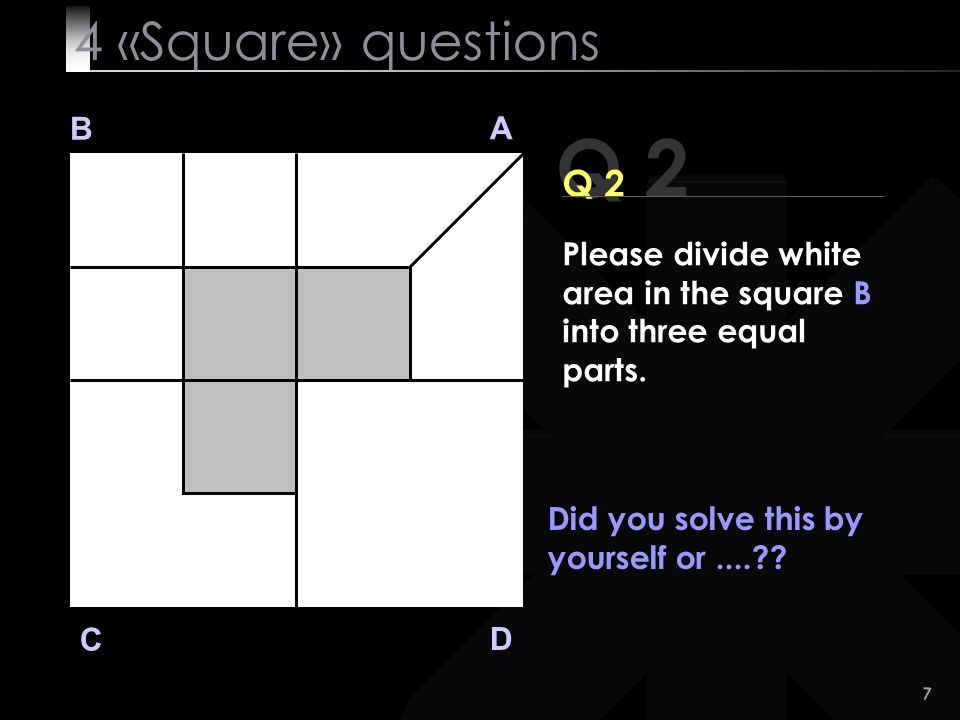 Q 2 4 «Square» questions Q 2 B A