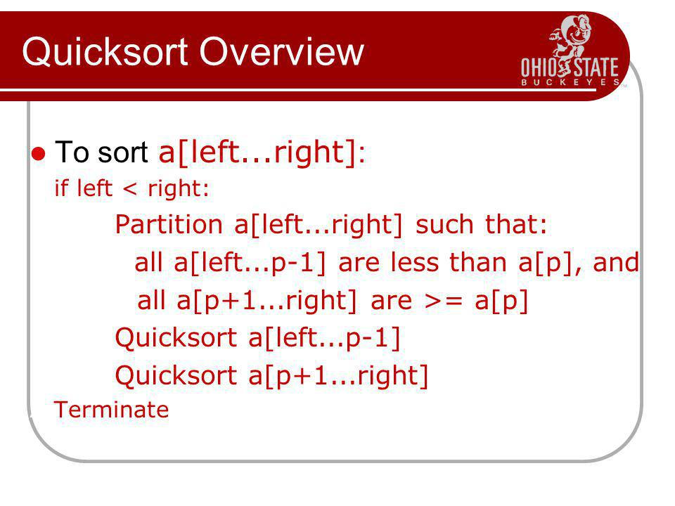 Quicksort Overview To sort a[left...right]: