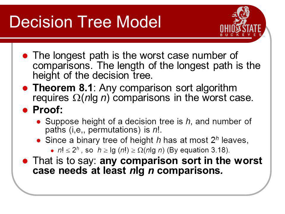 Decision Tree Model The longest path is the worst case number of comparisons. The length of the longest path is the height of the decision tree.