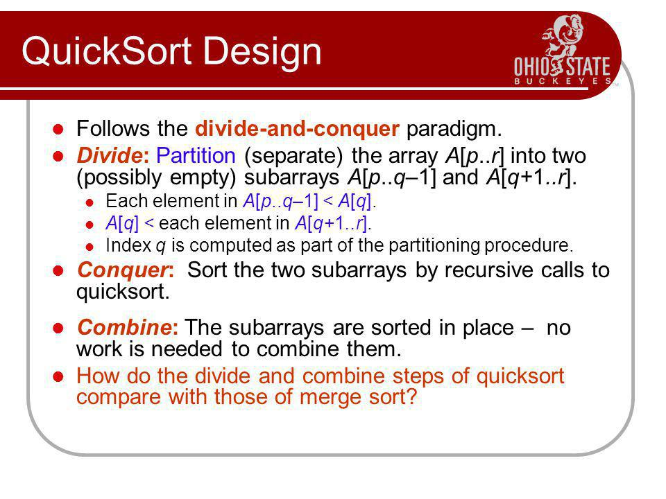QuickSort Design Follows the divide-and-conquer paradigm.