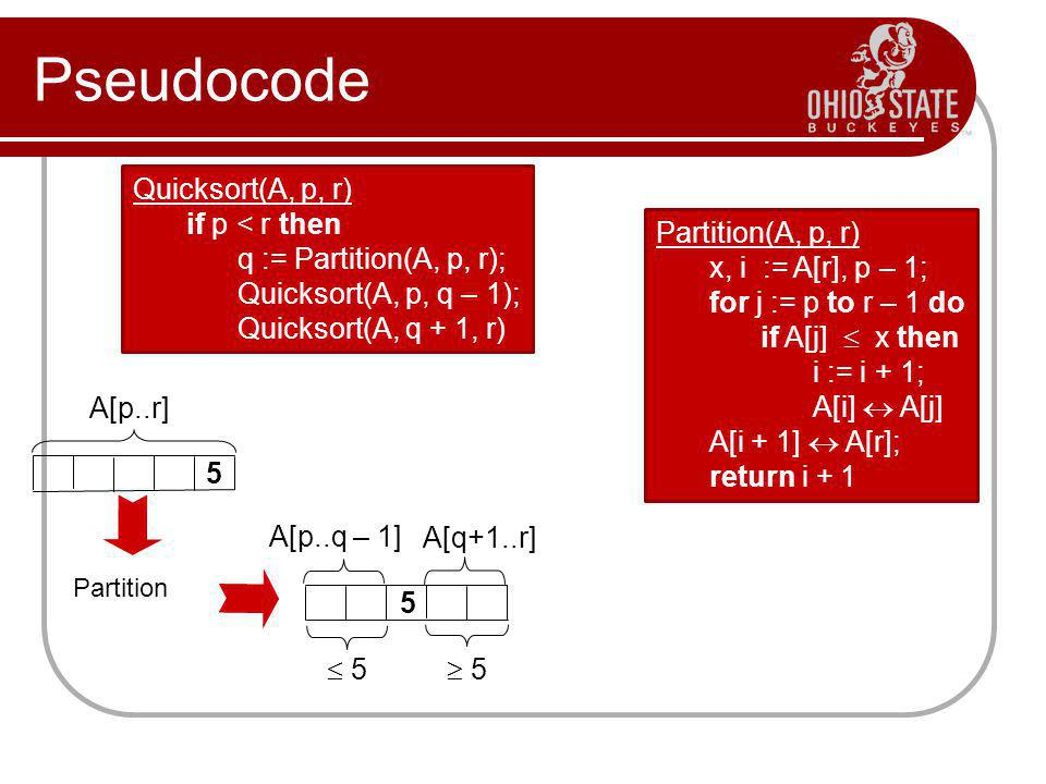 Pseudocode Quicksort(A, p, r) if p < r then